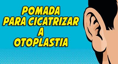 pomada-cicatrizacao-otoplastia